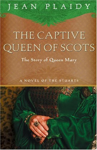 the-captive-queen-of-scots-mary-queen-of-scots-a-novel-of-the-stuarts