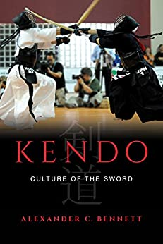 Kendo: Culture of the Sword by [Bennett, Alexander C.]