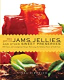 The Joy of Jams, Jellies, and Other Sweet Preserves: 200 Classic and Contemporary Recipes Showcasing the Fabulous Flavors of Fresh Fruits