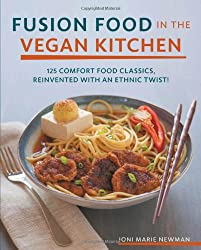 Fusion Food in the Vegan Kitchen: 125 Comfort Food Classics, Reinvented with an Ethnic Twist!