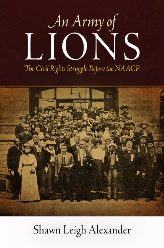An Army of Lions: The Civil Rights Struggle Before the NAACP (Politics and Culture in Modern America)