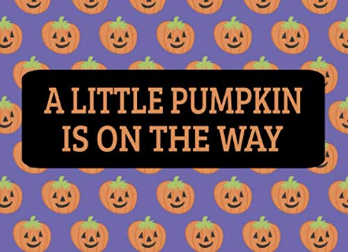 A Little Pumpkin Is On The Way: A Fall Or Halloween Themed Baby Shower Guest Book]()