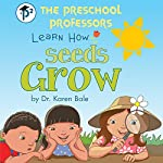 The Preschool Professors Learn How Seeds Grow  | Dr. Karen Bale