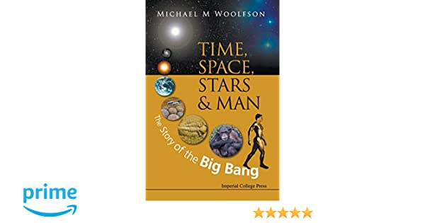 Time, Space, Stars and Man: The Story of the Big Bang (2nd Edition)