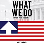 What We Do: After the Election: Young America Awakens | Matt Parker