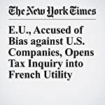 E.U., Accused of Bias against U.S. Companies, Opens Tax Inquiry into French Utility | James Kanter