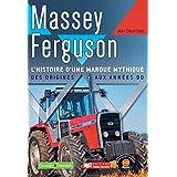 Massey-ferguson: l'Histoire d'Une Marque Mythique, des Origines a