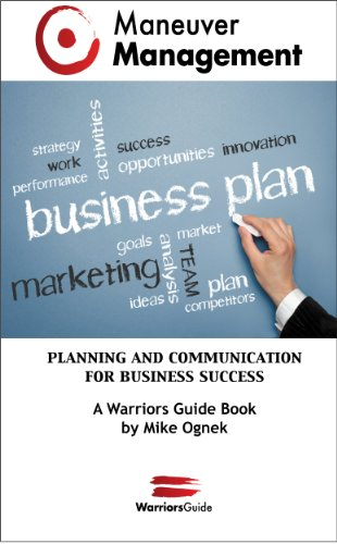Maneuver Management: Planning and Communication for Business Success (Warriors Guide Book 1)
