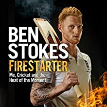 Firestarter: Me, Cricket and the Heat of the Moment Audiobook by Ben Stokes Narrated by Bryan Dick