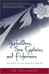 Shipbuilders, Sea Captains, and Fishermen: The Story of the Schooner Wawona