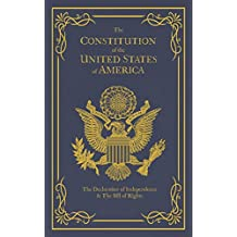 The Constitution of the United States of America: The Declaration of Independence, The Bill of Rights