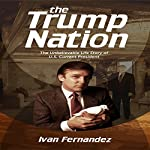 The Trump Nation: The Unbelievable Life Story of US Current President | Ivan Fernandez