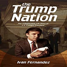 The Trump Nation: The Unbelievable Life Story of US Current President Audiobook by Ivan Fernandez Narrated by R J Malyk