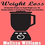 Weight Loss: 40 Smoothie Recipes for Rapid Weight Loss: The Healthy Solution to Having Great Weight Loss Smoothies   Melissa Williams