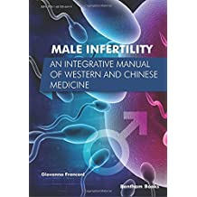 Male Infertility: An Integrative Manual of Western and Chinese Medicine