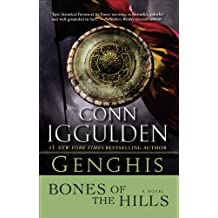Genghis: Bones of the Hills: A Novel (Conqueror series Book 3)