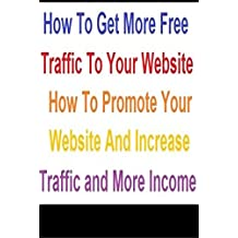 Internet Marketing  :  How to Get Free Website Traffic Visitors to your Website: Charles Dony