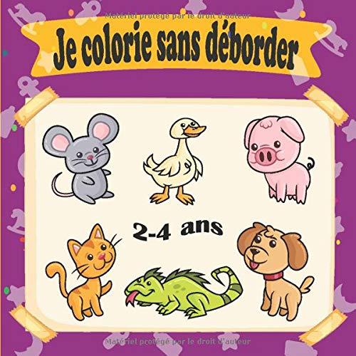 Je Colorie Sans Depasser 2 A 4 Ans Livre De Coloriage Pour Les Tout Petits Enfants Garcons Et Filles A Partir De 2 Ans Cahier De Coloriage Magique