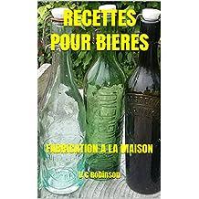 RECETTES POUR BIERES: FABRICATION A LA MAISON (French Edition)