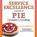 Service Excellence Is as Easy as PIE: Perception Is Everything Audiobook by Liz Jazwiec Narrated by Liz Jazwiec