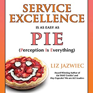Service Excellence Is as Easy as PIE: Perception Is Everything Audiobook