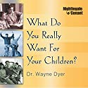What Do You Really Want for Your Children? Hörbuch von Wayne W. Dyer Gesprochen von: Wayne W. Dyer