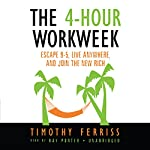 The 4-Hour Workweek: Escape 9-5, Live Anywhere, and Join the New Rich | Timothy Ferriss