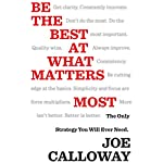 Be the Best at What Matters Most: The Only Strategy You will Ever Need | Joe Calloway