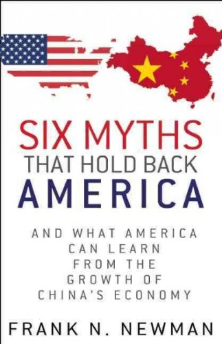 Download Six Myths that Hold Back America: And What America Can Learn from the Growth of China's Economy pdf