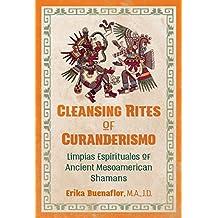 Cleansing Rites of Curanderismo: Limpias Espirituales of Ancient Mesoamerican Shamans
