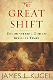 "James L. Kugel, ""The Great Shift: Encountering God in Biblical Times"" (Houghton Mifflin Harcourt, 2017)"
