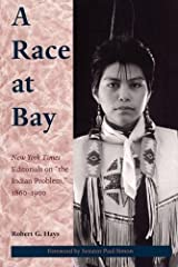 """A Race at Bay: New York Times Editorials on """"the Indian Problem,"""" 1860 - 1900 Hardcover"""