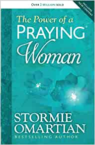 The Power of a Praying® Woman: Stormie Omartian: 9780736957762: Amazon.com: Books