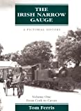 img - for The Irish Narrow Gauge: A Pictorial History, Vol. 1: From Cork to Cavan book / textbook / text book