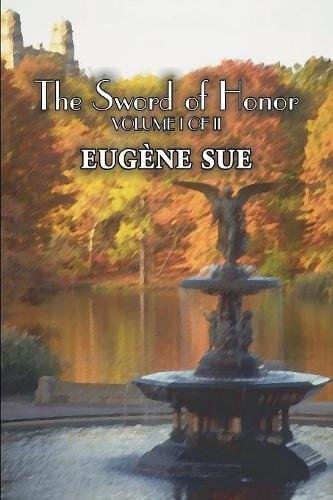 The Sword of Honor, Volume I of II by Eugene Sue, Fiction, Fantasy, Horror, Fairy Tales, Folk Tales, Legends & Mythology Text fb2 ebook