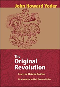 original revolution the essays on christian pacifism john original revolution the essays on christian pacifism john howard yoder