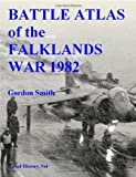Battle Atlas of the Falklands War 1982 by Land, Sea and Air by Gordon Smith (Nov 1 2006)