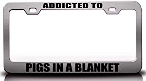 Custom Brother - Addicted to Pigs in A Blanket Food Vegetable Fruit Metal Car SUV Truck License Plate Frame Ch o23
