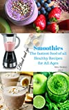 Smoothies: The fastest food of all. Healthy Recipes for All Ages