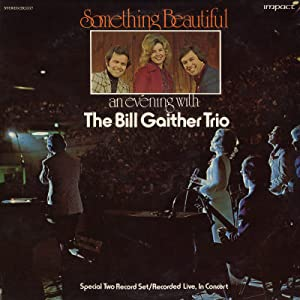 Something Beautiful an Evening with the Bill Gaither Trio