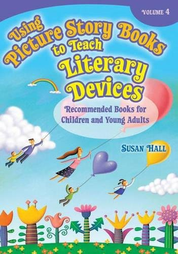 Using Picture Story Books to Teach Literary Devices: Recommended Books for Children and Young Adults Volume 4 from Brand: Libraries Unlimited