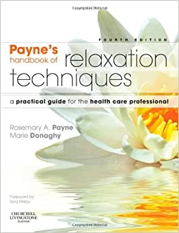 Payne's Handbook of Relaxation Techniques: A Practical Guide for the Health Care Professional, 4e by Rosemary A. Payne BSc(Hons)Psychology MCSP (2010-02-03)