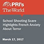 School Shooting Scare Highlights French Anxiety About Terror | Adeline Sire