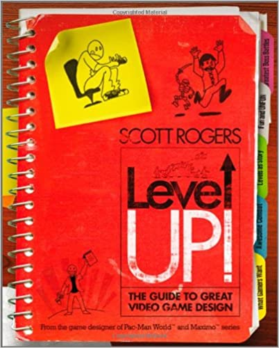 Level Up The Guide to Great Video Game Design Scott Rogers
