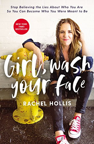 Girl, Wash Your Face: Stop Believing the Lies About Who You Are so You Can Become Who You Were Meant to Be by [Hollis, Rachel] best self-help book