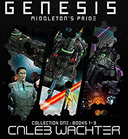 Genesis: The First Middleton's Pride Trilogy: Spineward Sectors: Middleton's Pride, Books 1-3 by [Wachter, Caleb]