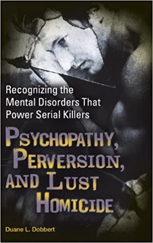 psychopathy-perversion-and-lust-homicide-recognizing-the-mental-disorders-that-power-serial-killers-forensic-psychology