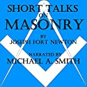 Short Talks on Masonry Audiobook by Joseph Fort Newton Narrated by Michael A. Smith