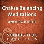 Chakra Balancing Meditations | Anodea Judith