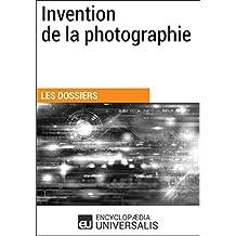 Invention de la photographie: (Les Dossiers d'Universalis) (French Edition)